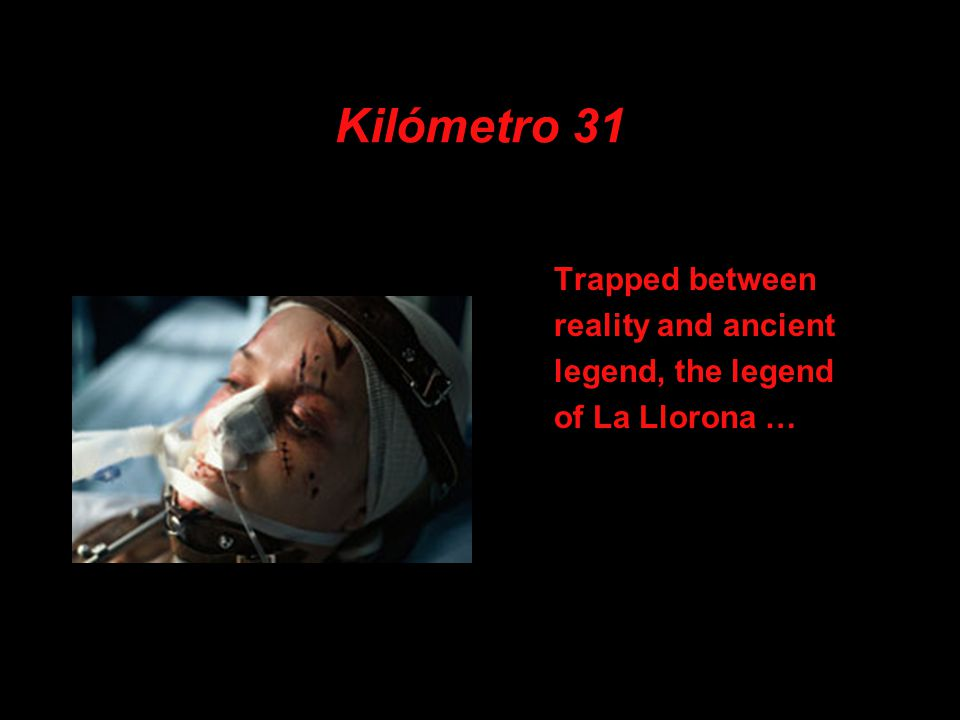 Kilómetro 31 Trapped between reality and ancient legend, the legend of La Llorona …