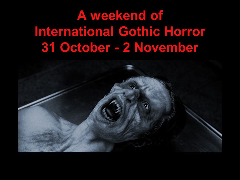 A weekend of International Gothic Horror 31 October - 2 November