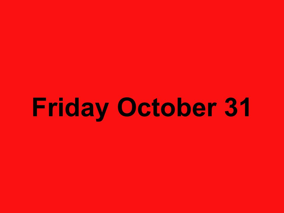 Friday October 31