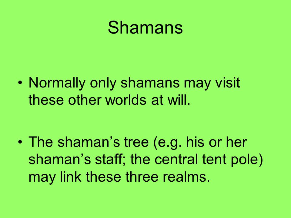 Shaman with drum; healing paraphernalia A shaman's tree: these may be natural or e.g. a carved pole