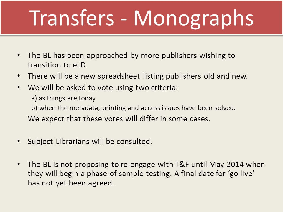Transfers - Monographs The BL has been approached by more publishers wishing to transition to eLD.