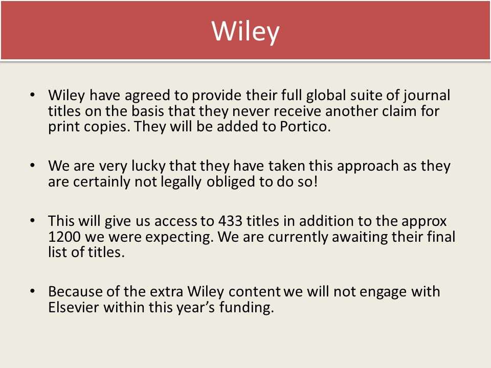 Wiley Wiley have agreed to provide their full global suite of journal titles on the basis that they never receive another claim for print copies.