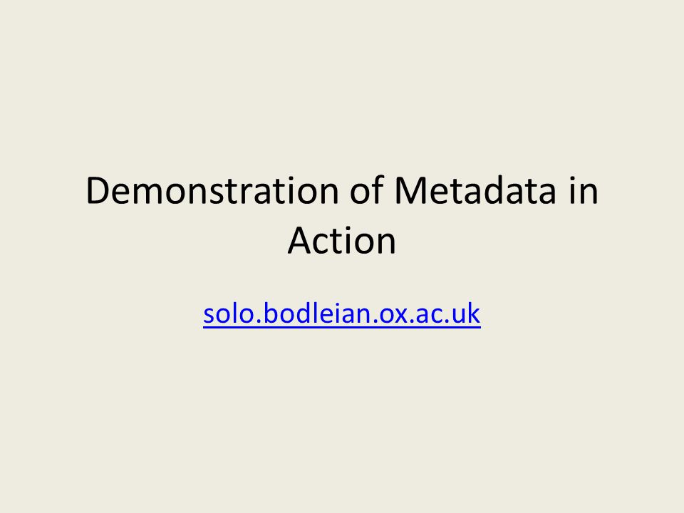Demonstration of Metadata in Action solo.bodleian.ox.ac.uk