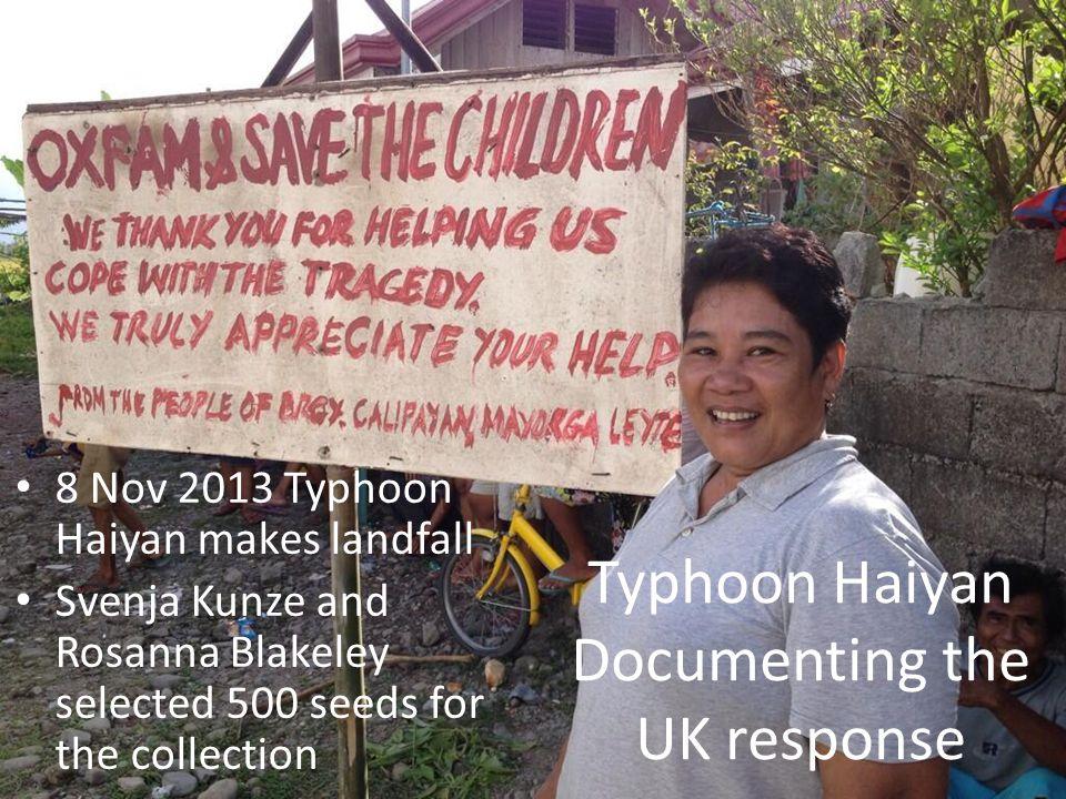 Typhoon Haiyan Documenting the UK response 8 Nov 2013 Typhoon Haiyan makes landfall Svenja Kunze and Rosanna Blakeley selected 500 seeds for the collection