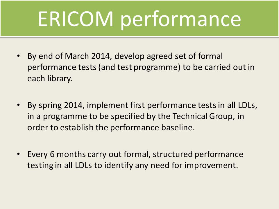 ERICOM performance By end of March 2014, develop agreed set of formal performance tests (and test programme) to be carried out in each library.
