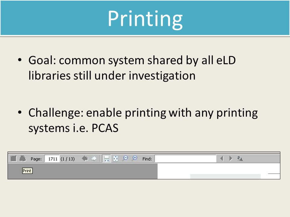 Printing Goal: common system shared by all eLD libraries still under investigation Challenge: enable printing with any printing systems i.e.