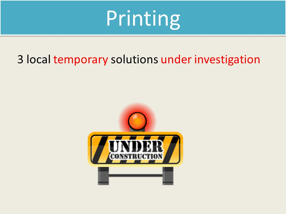 3 local temporary solutions under investigation Printing