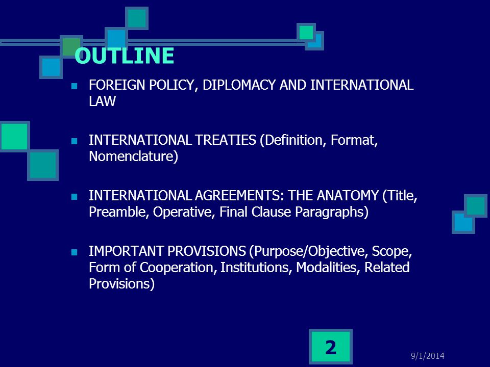 9/1/2014 2 OUTLINE FOREIGN POLICY, DIPLOMACY AND INTERNATIONAL LAW INTERNATIONAL TREATIES (Definition, Format, Nomenclature) INTERNATIONAL AGREEMENTS: