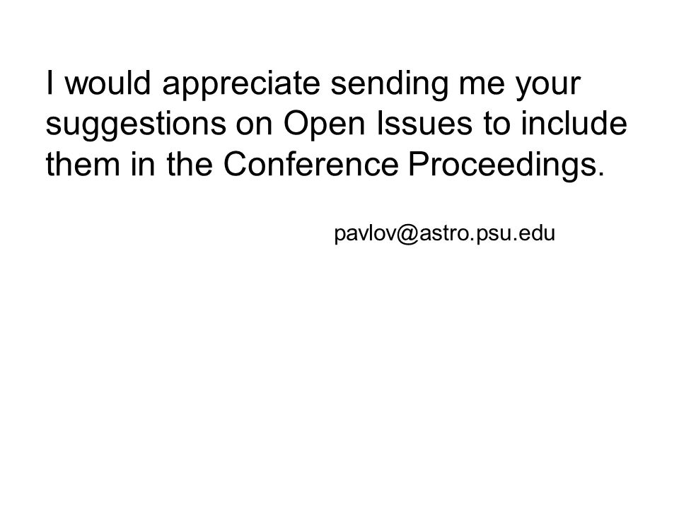 I would appreciate sending me your suggestions on Open Issues to include them in the Conference Proceedings.