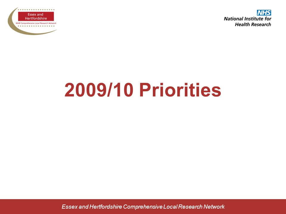 Essex and Hertfordshire Comprehensive Local Research Network 2009/10 Priorities
