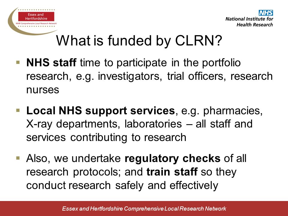 Essex and Hertfordshire Comprehensive Local Research Network What is funded by CLRN.