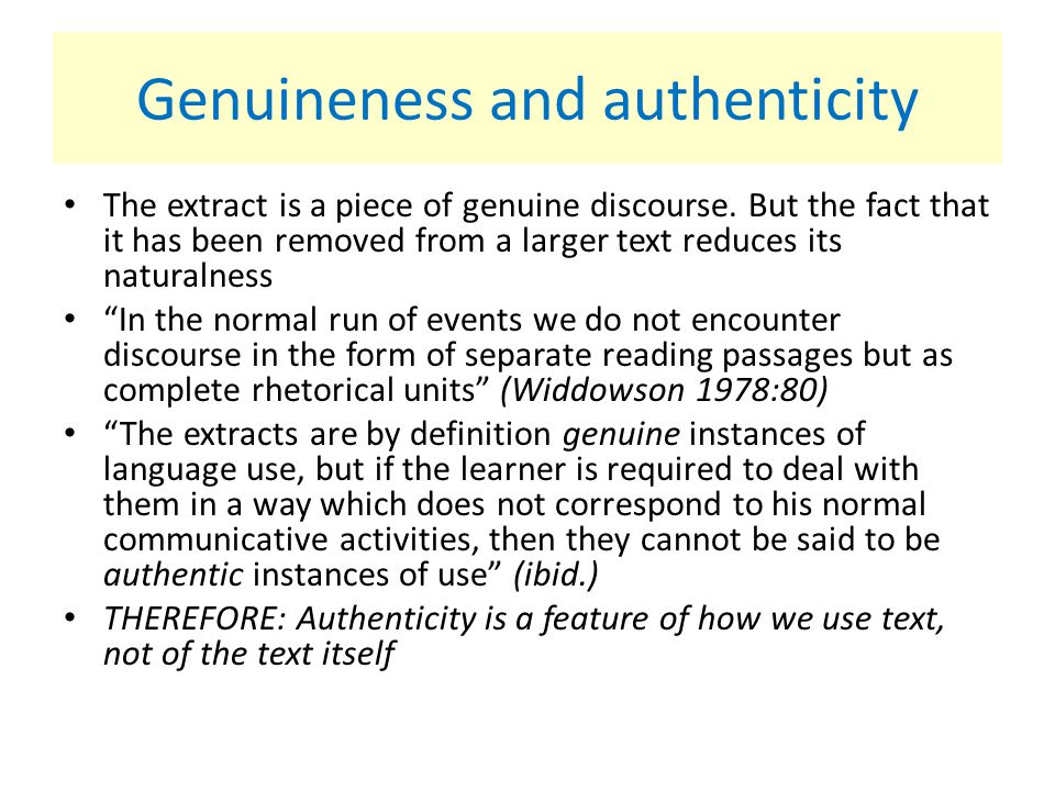 Genuineness and authenticity The extract is a piece of genuine discourse. But the fact that it has been removed from a larger text reduces its natural