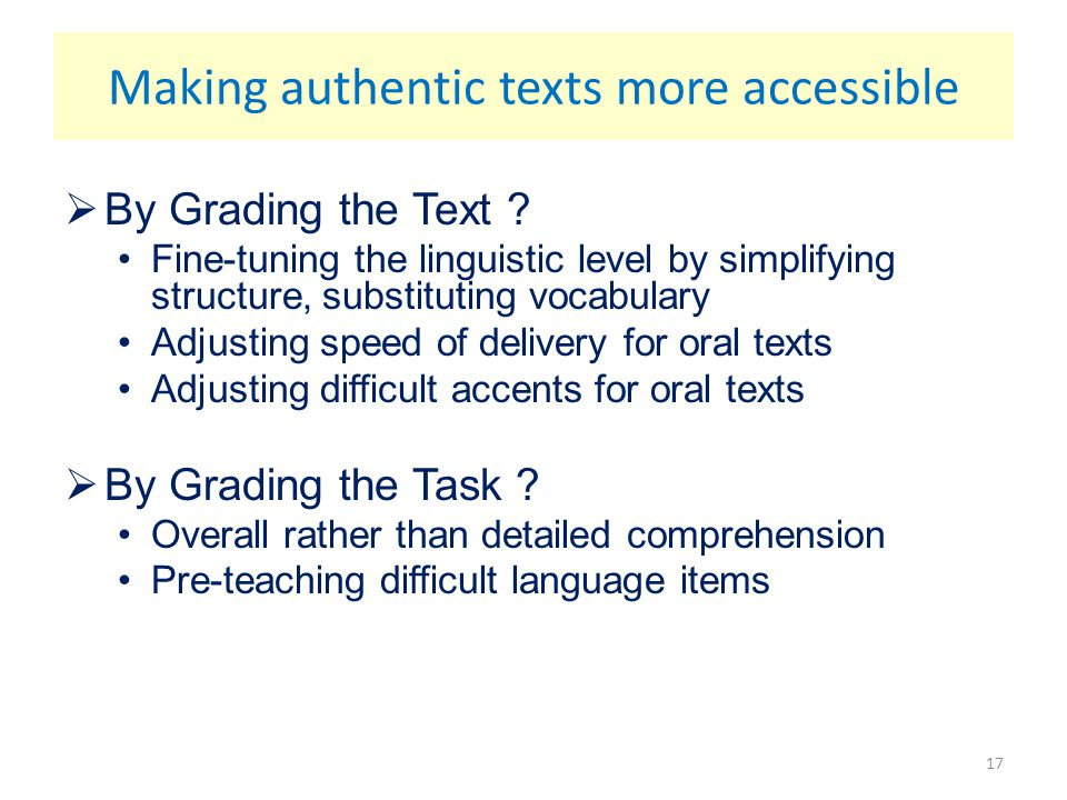  By Grading the Text ? Fine-tuning the linguistic level by simplifying structure, substituting vocabulary Adjusting speed of delivery for oral texts