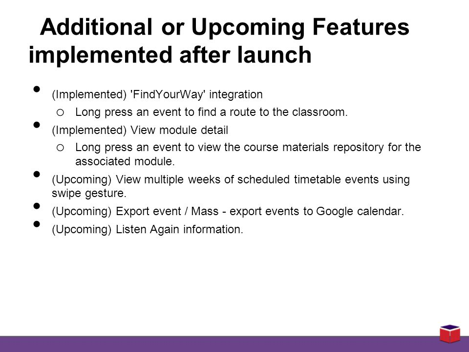 Additional or Upcoming Features implemented after launch (Implemented) FindYourWay integration o Long press an event to find a route to the classroom.