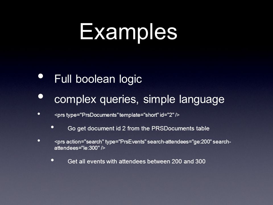 Examples Full boolean logic complex queries, simple language Go get document id 2 from the PRSDocuments table Get all events with attendees between 20