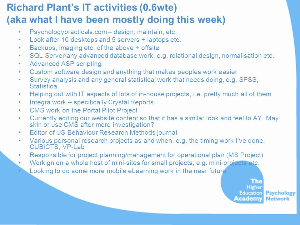 Richard Plant's IT activities (0.6wte) (aka what I have been mostly doing this week) Psychologypracticals.com – design, maintain, etc. Look after 10 d