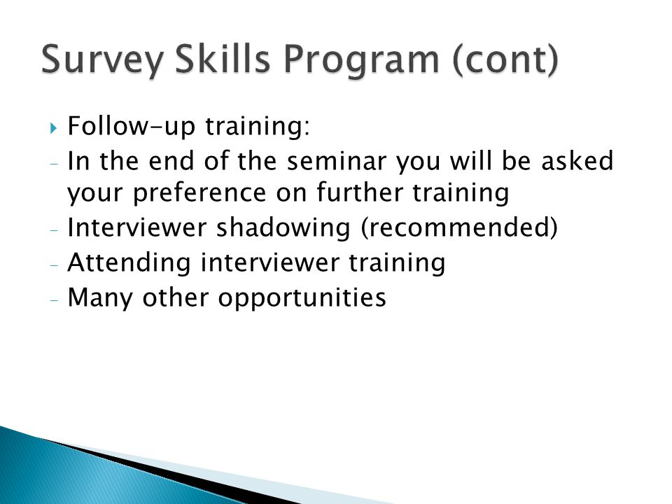  Follow-up training: - In the end of the seminar you will be asked your preference on further training - Interviewer shadowing (recommended) - Attending interviewer training - Many other opportunities