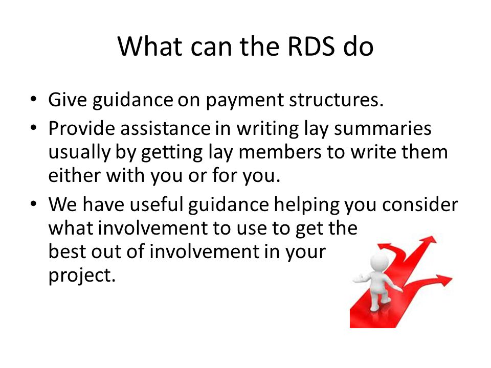 What can the RDS do Give guidance on payment structures. Provide assistance in writing lay summaries usually by getting lay members to write them eith
