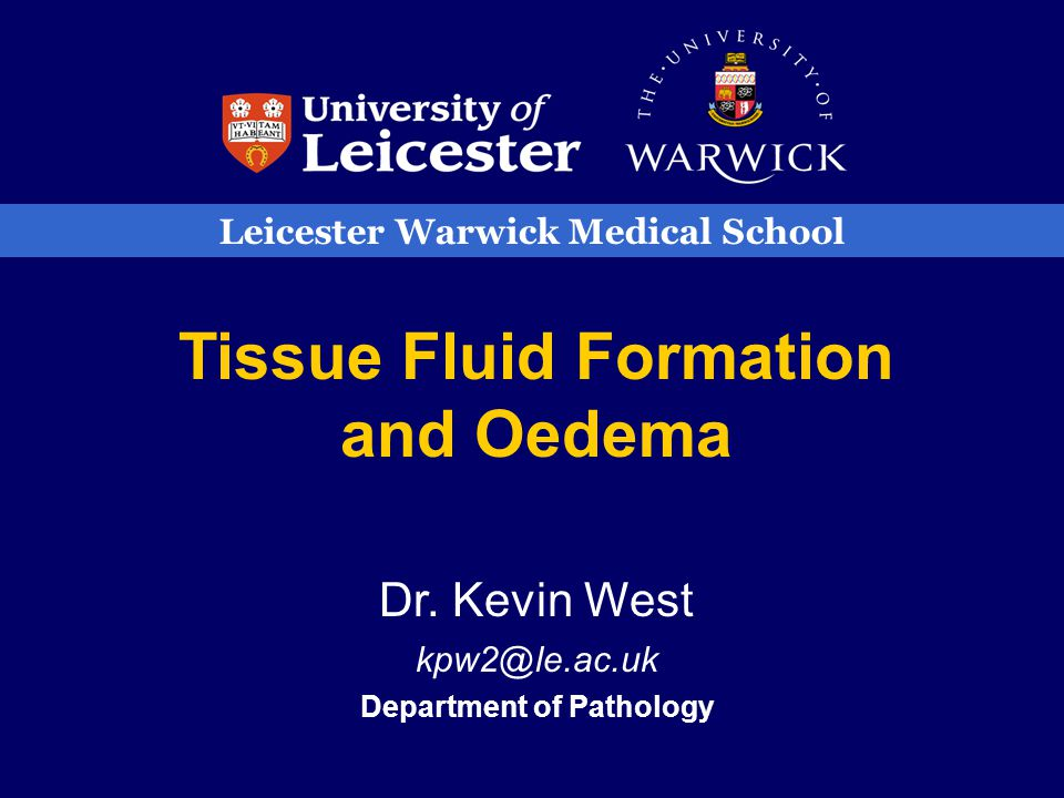 Leicester Warwick Medical School Tissue Fluid Formation and Oedema Dr.