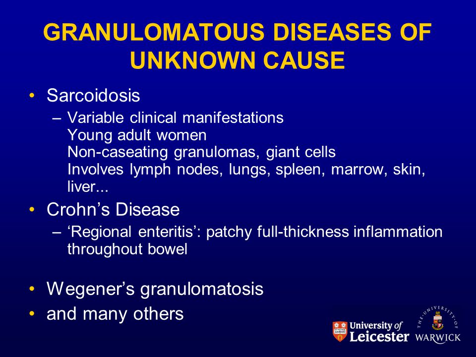 GRANULOMATOUS DISEASES OF UNKNOWN CAUSE Sarcoidosis –Variable clinical manifestations Young adult women Non-caseating granulomas, giant cells Involves