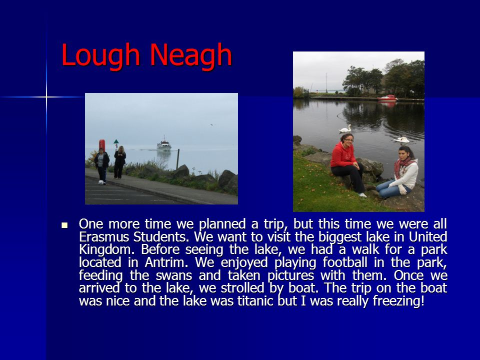 Lough Neagh One more time we planned a trip, but this time we were all Erasmus Students.
