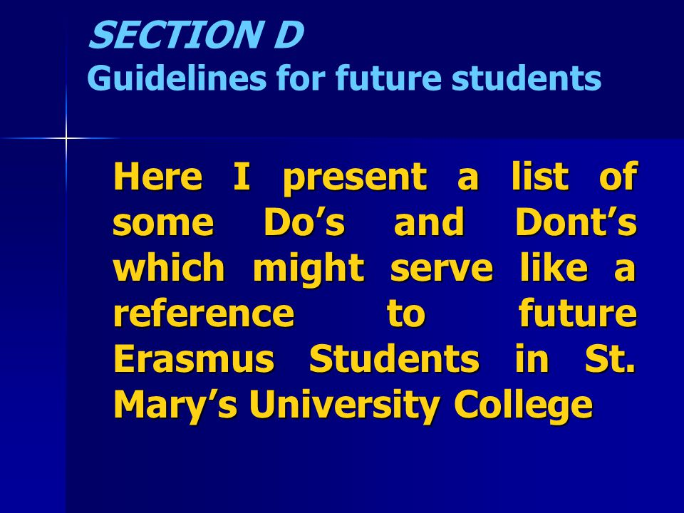 SECTION D Guidelines for future students Here I present a list of some Do's and Dont's which might serve like a reference to future Erasmus Students in St.
