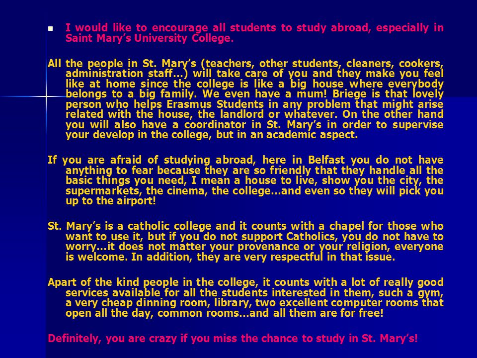 I would like to encourage all students to study abroad, especially in Saint Mary's University College.