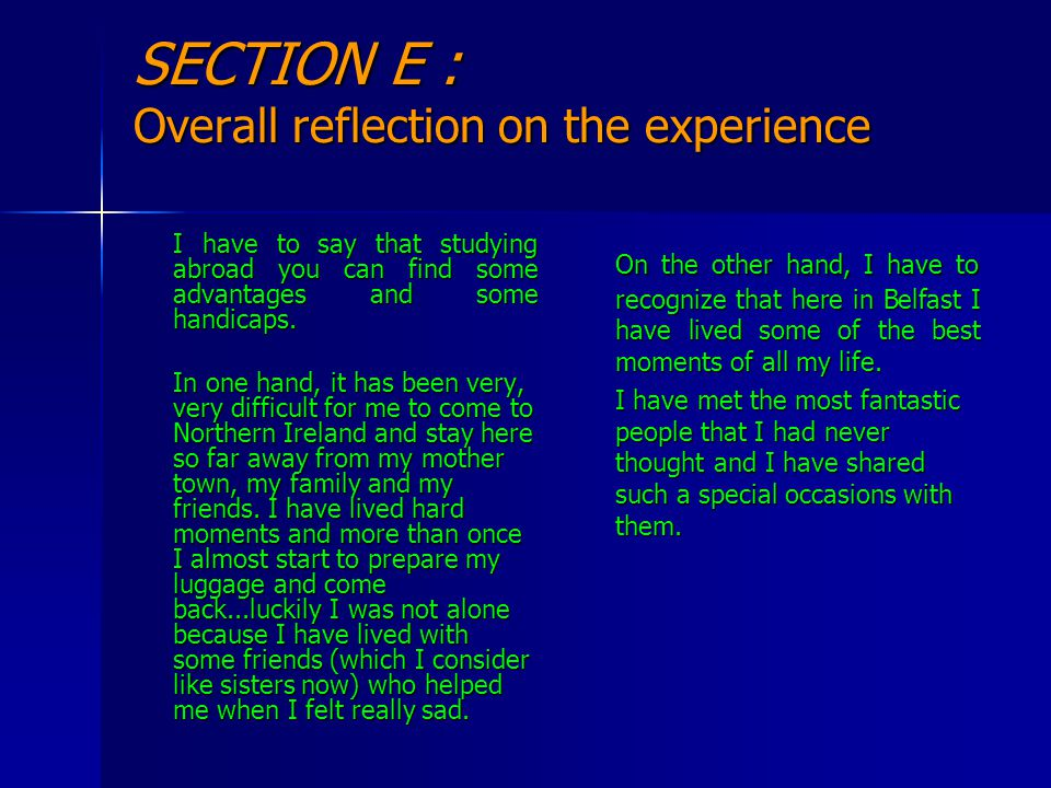 SECTION E : Overall reflection on the experience I have to say that studying abroad you can find some advantages and some handicaps.
