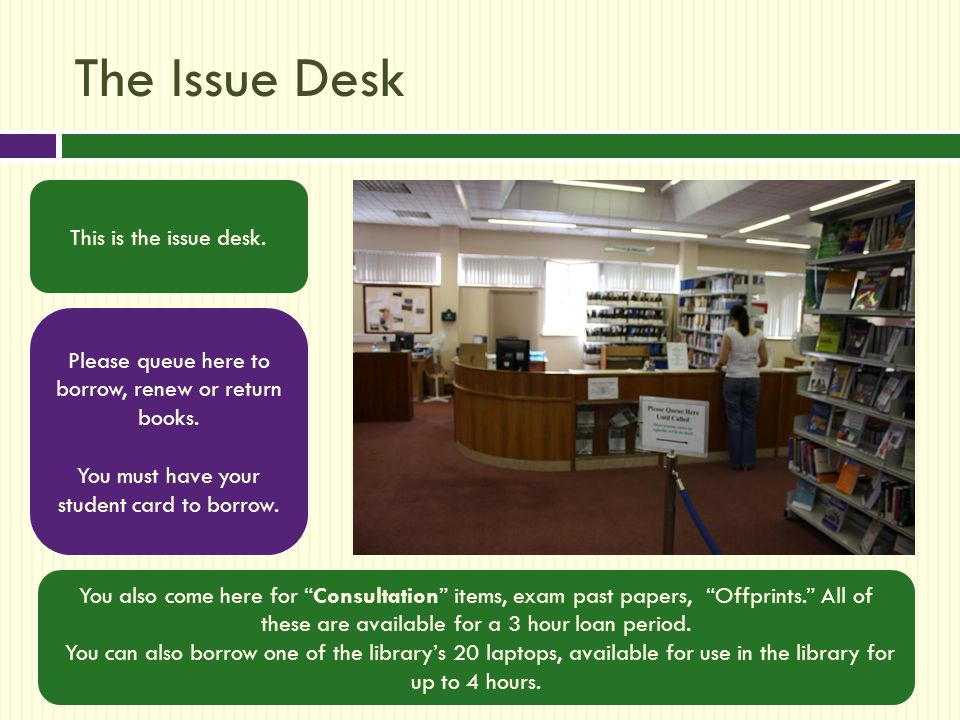 The Issue Desk This is the issue desk. Please queue here to borrow, renew or return books.