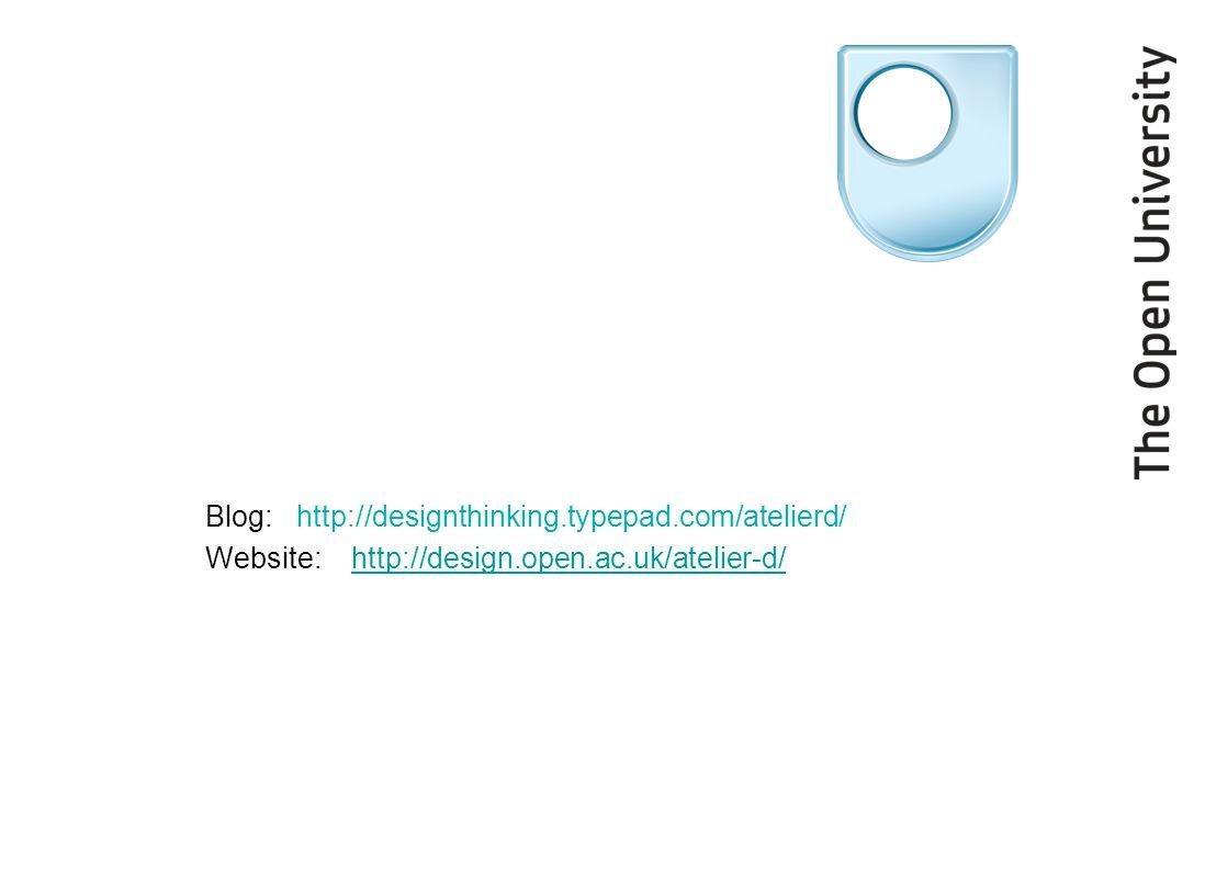 Blog: http://designthinking.typepad.com/atelierd/ Website: http://design.open.ac.uk/atelier-d/http://design.open.ac.uk/atelier-d/