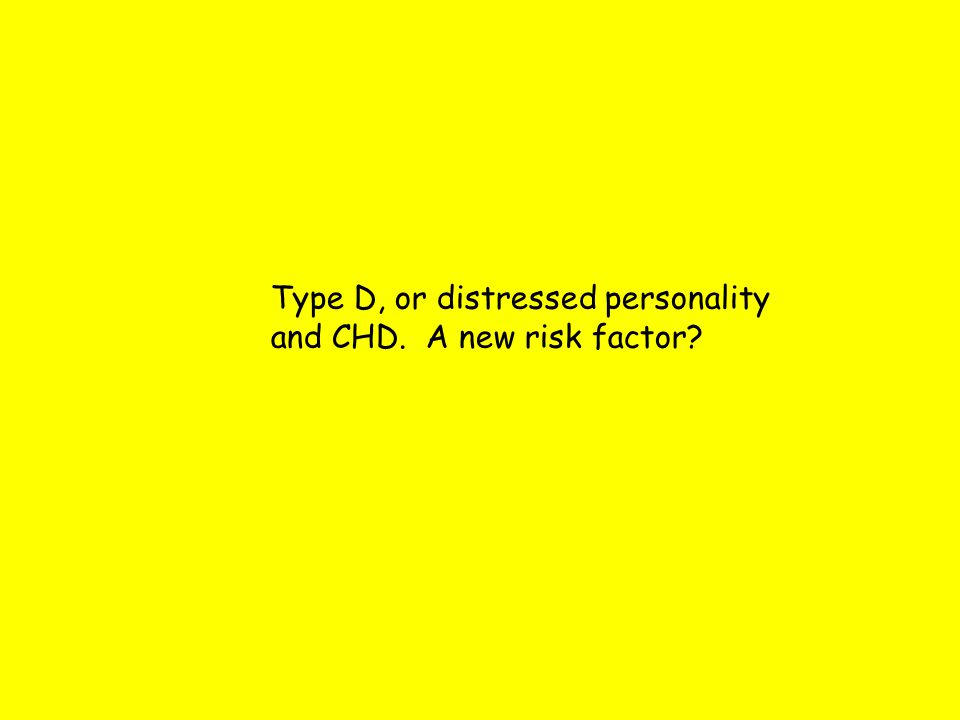 Type D, or distressed personality and CHD. A new risk factor