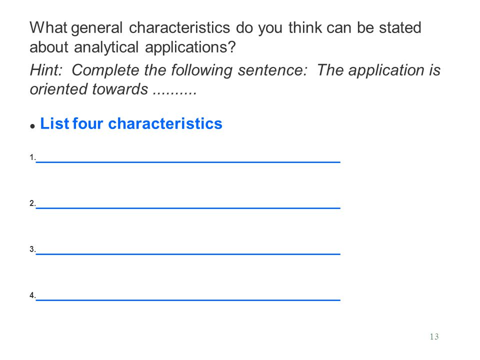 What general characteristics do you think can be stated about analytical applications? Hint: Complete the following sentence: The application is orien