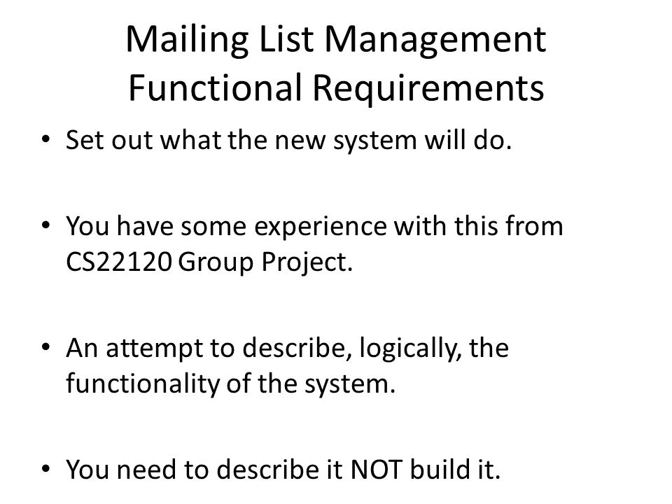 Mailing List Management Functional Requirements Set out what the new system will do.
