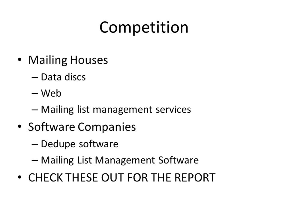 Competition Mailing Houses – Data discs – Web – Mailing list management services Software Companies – Dedupe software – Mailing List Management Software CHECK THESE OUT FOR THE REPORT