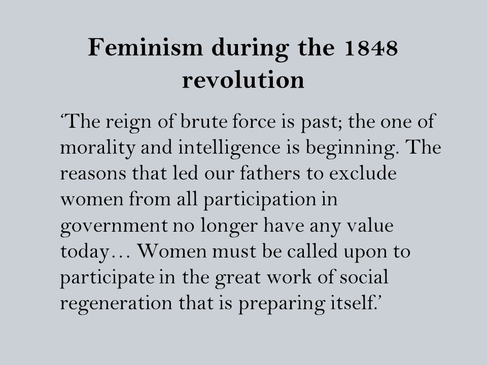 Feminism during the 1848 revolution 'The reign of brute force is past; the one of morality and intelligence is beginning. The reasons that led our fat