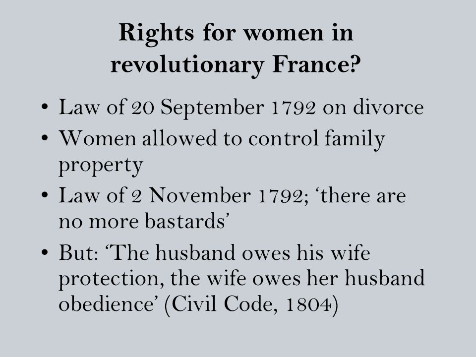Law of 20 September 1792 on divorce Women allowed to control family property Law of 2 November 1792; 'there are no more bastards' But: 'The husband ow