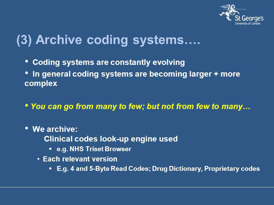 (3) Archive coding systems…. Coding systems are constantly evolving In general coding systems are becoming larger + more complex You can go from many