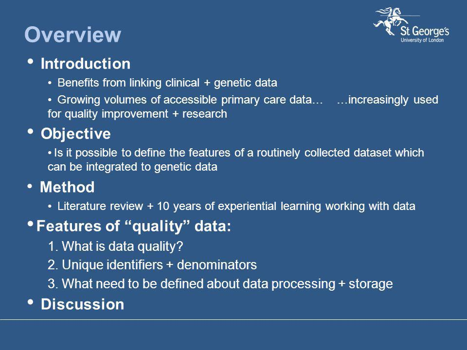 Overview Introduction Benefits from linking clinical + genetic data Growing volumes of accessible primary care data… …increasingly used for quality im