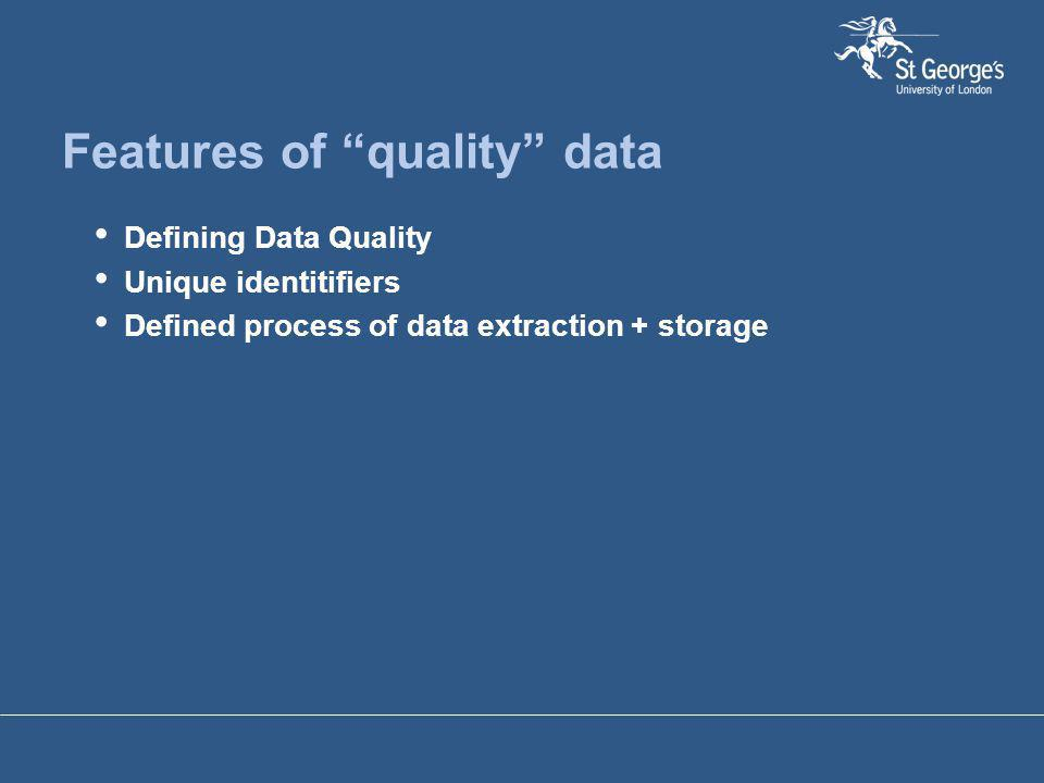 "Features of ""quality"" data Defining Data Quality Unique identitifiers Defined process of data extraction + storage"