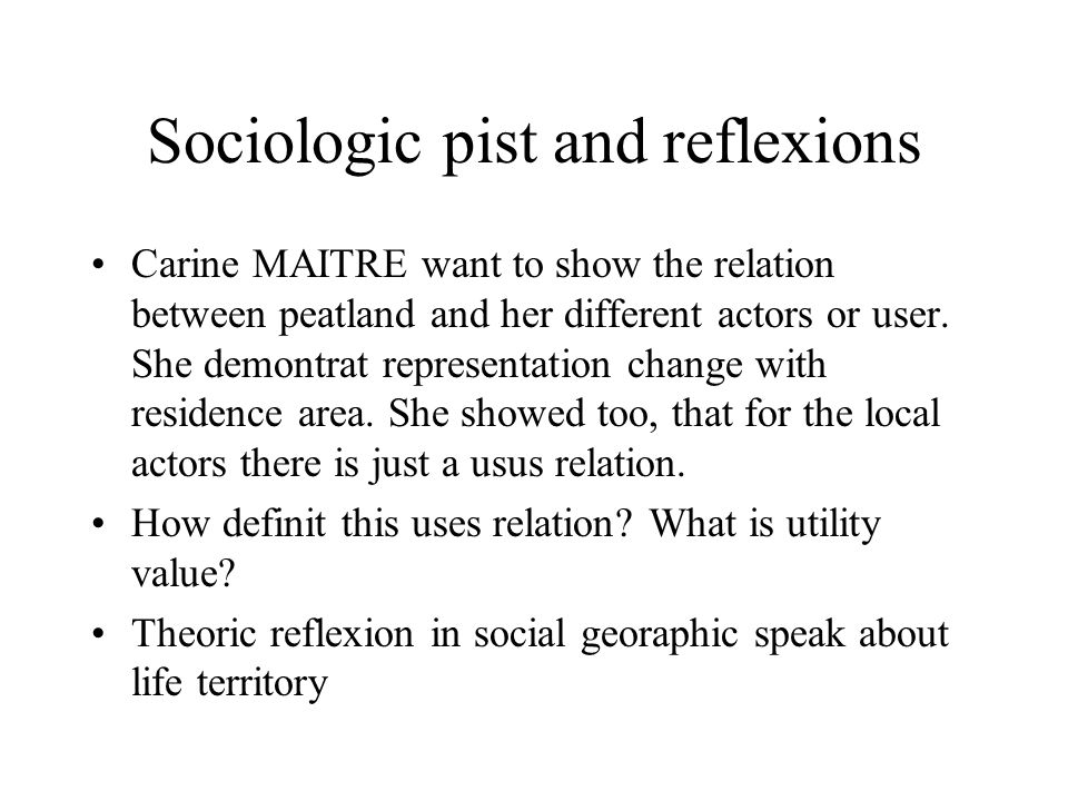 Sociologic pist and reflexions Carine MAITRE want to show the relation between peatland and her different actors or user.
