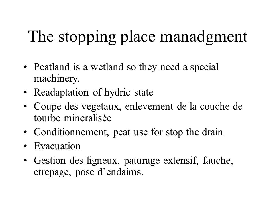 The stopping place manadgment Peatland is a wetland so they need a special machinery. Readaptation of hydric state Coupe des vegetaux, enlevement de l
