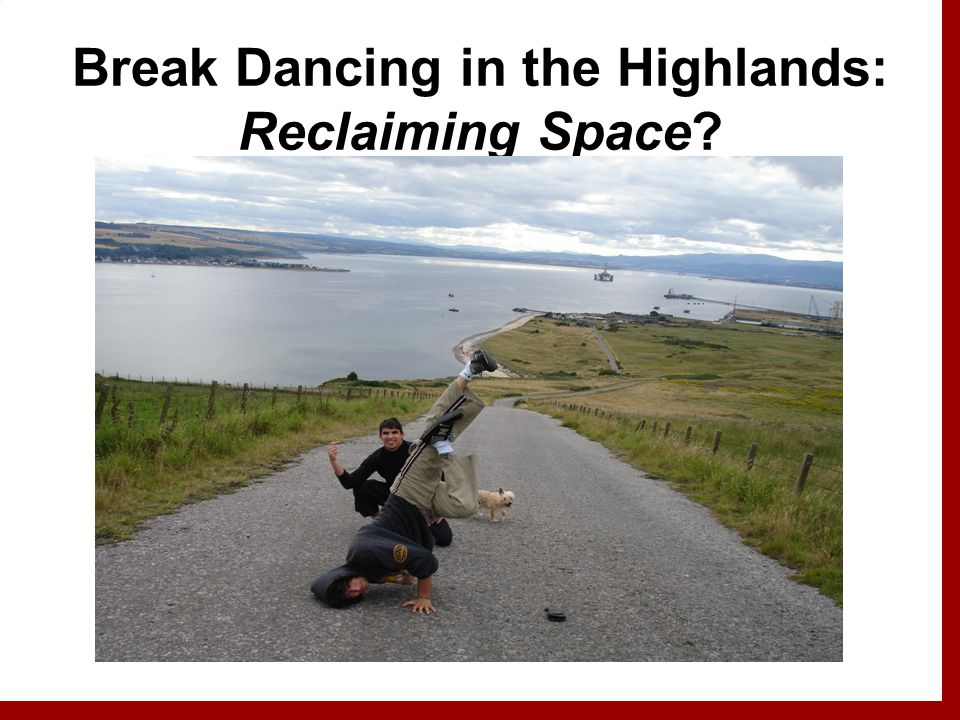 Break Dancing in the Highlands: Reclaiming Space
