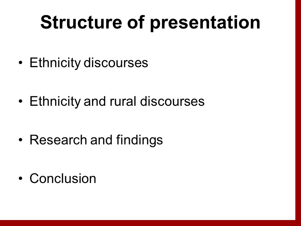 Structure of presentation Ethnicity discourses Ethnicity and rural discourses Research and findings Conclusion