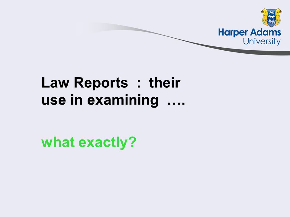 Law Reports : their use in examining …. what exactly