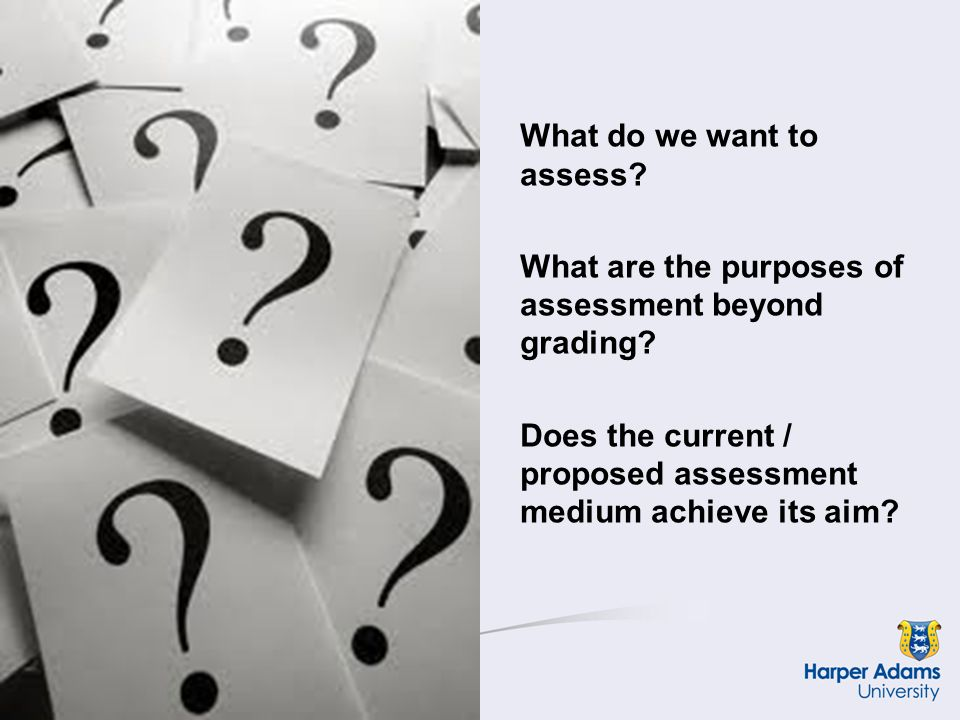 What do we want to assess. What are the purposes of assessment beyond grading.