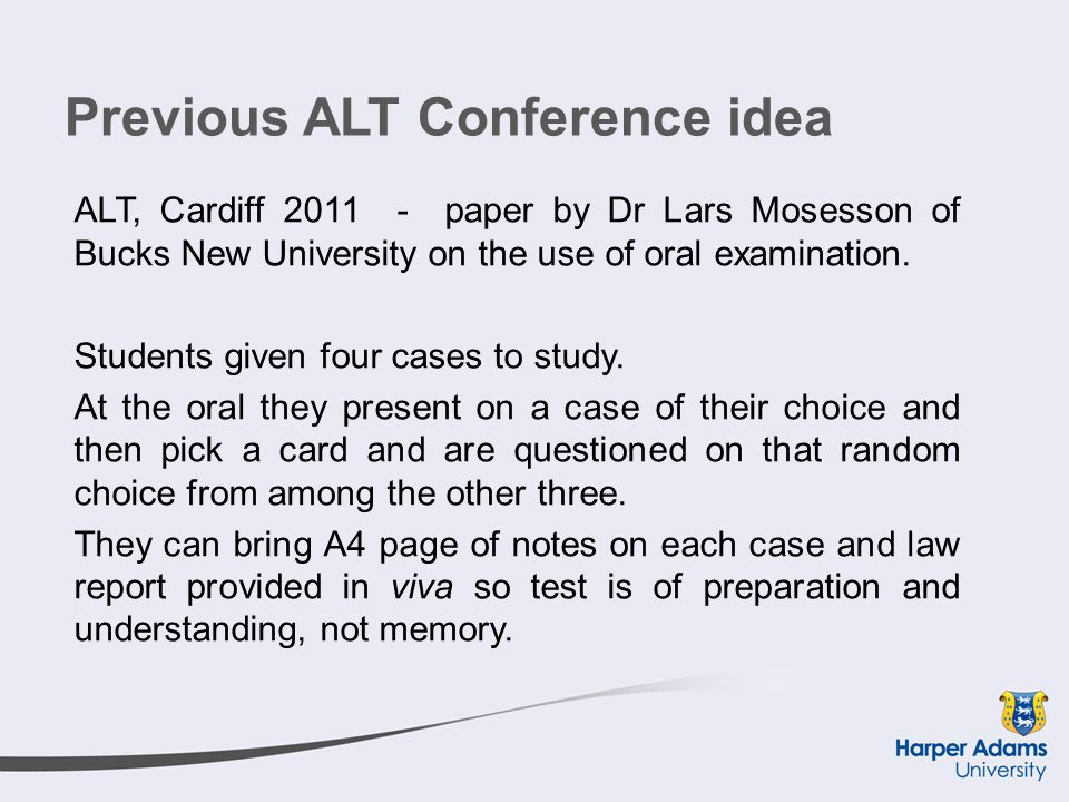 Previous ALT Conference idea ALT, Cardiff 2011 - paper by Dr Lars Mosesson of Bucks New University on the use of oral examination.