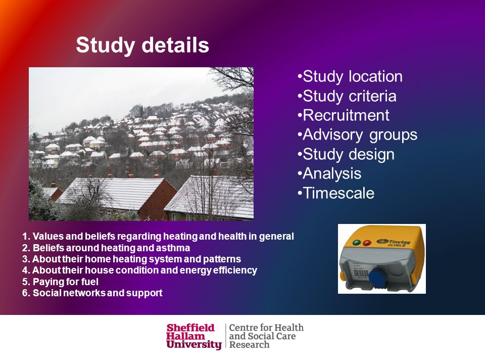 Study details Study location Study criteria Recruitment Advisory groups Study design Analysis Timescale 1. Values and beliefs regarding heating and he