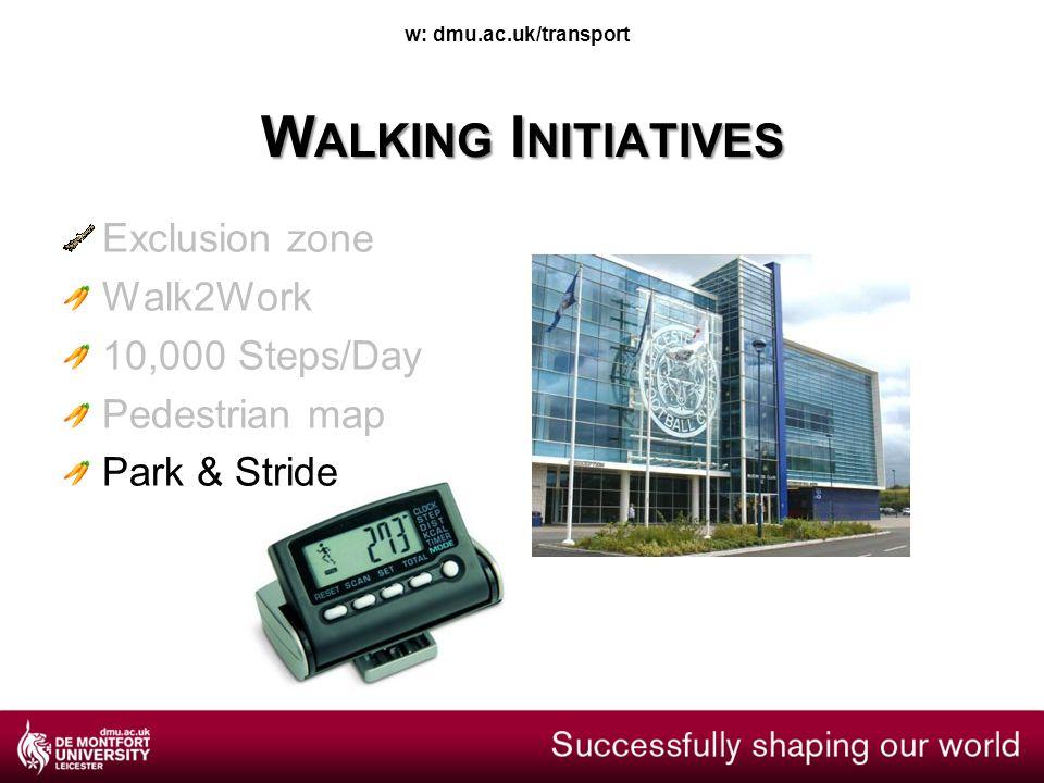 w: dmu.ac.uk/transport W ALKING I NITIATIVES Exclusion zone Walk2Work 10,000 Steps/Day Pedestrian map Park & Stride