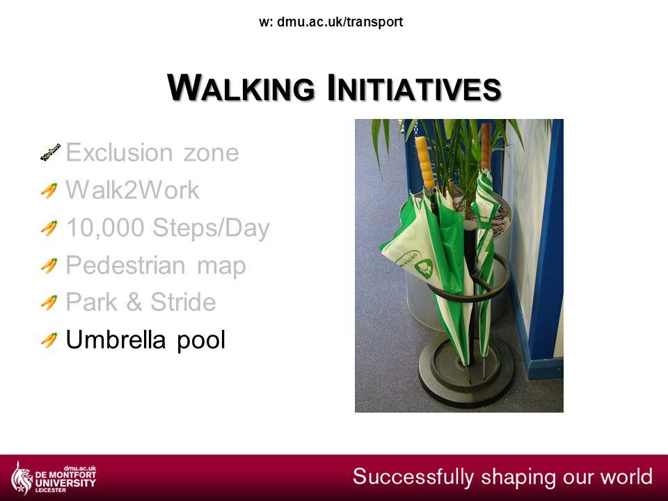 w: dmu.ac.uk/transport W ALKING I NITIATIVES Exclusion zone Walk2Work 10,000 Steps/Day Pedestrian map Park & Stride Umbrella pool