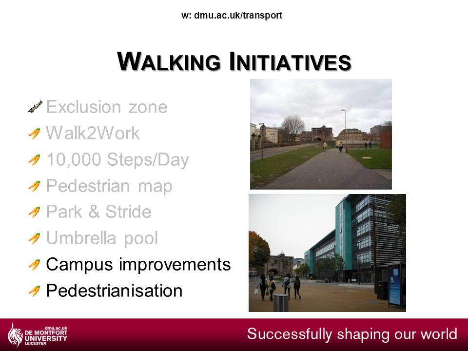 w: dmu.ac.uk/transport W ALKING I NITIATIVES Exclusion zone Walk2Work 10,000 Steps/Day Pedestrian map Park & Stride Umbrella pool Campus improvements